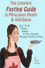 The Complete Fasting Guide To Miraculous Health And Well-Being: How to Be Thinn