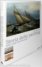 Storia dello yachting Dalle origini all'Ottocento-Arnoldo Mondadori Editore 2008