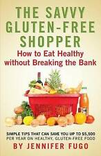 NEW The Savvy Gluten-Free Shopper: How to Eat Healthy Without Breaking the Bank