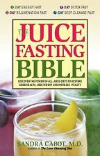 The Juice Fasting Bible : Discover the Power of an All-Juice Diet to Restore Go…
