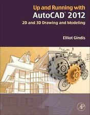 Up and Running with AutoCAD 2012 : 2D and 3D Drawing and Modeling by Elliot...