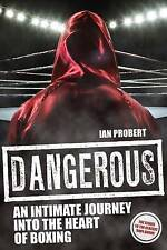 Dangerous: An Intimate Journey into the Heart of Boxing,Ian Probert,New Book mon