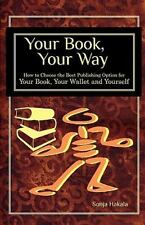 Your Book, Your Way : How to Choose the Best Publishing Option for Your Book,...