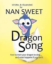 Dragon Song : How to Train Your Dragon to Sing... and What Happens If You...