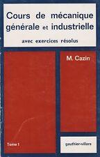 COURS DE MÉCANIQUE GÉNÉRALE ET INDUSTRIELLE AVEC EXERCICES RÉSOLUS T.1 DE CAZIN