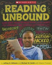 Reading Unbound: Why Kids Need to Read What They Want--And Why We Should Let The