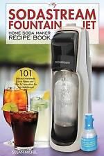Mi Casa Jet Sodastream fuente Soda Maker Libro de Recetas: 101 Deliciosas..
