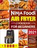 Ninja Foodi Air Fryer Cookbook for Beginners 2021 Easy  Delicious Air Fry, Dehyd