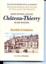 GUIDE OFFICIEL (1913) DE CHÂTEAU-THIERRY ET SES ENVIRONS 2008 - AISNE - PICARDIE