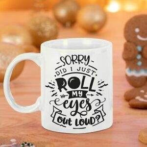 SORRY DID I JUST ROLL MY EYES OUT LOUD MUG COASTER FREE P&P CHRISTMAS