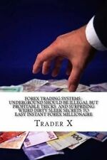 Forex Trading Systems : Underground Should Be Illegal But Profitable Tricks  And