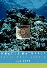 What Is Natural? : Coral Reef Crisis by Jan Sapp (1999, Hardcover)
