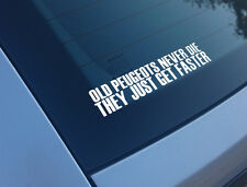 OLD PEUGEOTS NEVER DIE THEY JUST GET FASTER FUNNY CAR STICKER DECAL 106 GTI 205