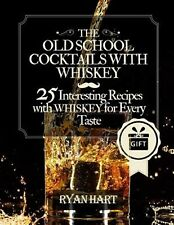 The Old School- Cocktails with Whiskey.: 25 Interesting Recipes w by Hart, Ryan
