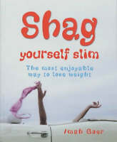 Shag Yourself Slim: The Most Enjoyable Way to Lose Weight by Imah Goer...