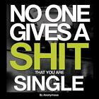 No One Gives a S*** That You Are Single by Anonymous (2014, Paperback)