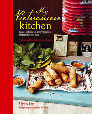My Vietnamese Kitchen: Recipes and Stories to Bring Vietnamese Food to Life on Your Plate by Luu Uyen (Hardback, 2013)