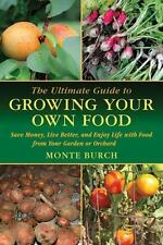 The Ultimate Guide to Growing Your Own Food: Save Money, Live Better, and Enjoy