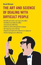 The Art and Science of Dealing with Difficult People by David Brown (2011,...