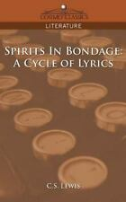Spirits in Bondage: A Cycle of Lyrics: By C S Lewis
