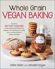 Whole Grain Vegan Baking : More Than 100 Tasty Recipes for Plant-Based Treats...