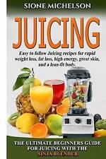 Juicing: The Ultimate Beginners Guide For Juicing With The Ninja Blender & Nutri
