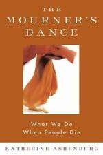 The Mourner's Dance : What We Do When People Die by Katherine Ashenburg...