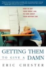 Getting Them to Give a Damn : How to Get Your Front Line to Care about Your...