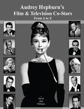 Audrey Hepburn's Film and Television Co-Stars from a to Z by David Williams...