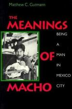 The Meanings of Macho : Being a Man in Mexico City (Men and Masculinity)