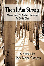 NEW Then I Am Strong: Moving From My Mother's Daughter To God's Child