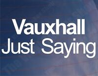 VAUXHALL JUST SAYING Funny Novelty Car/Van/Window/Bumper Vinyl Sticker/Decal