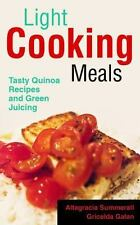 Light Cooking Meals : Tasty Quinoa Recipes and Green Juicing by Altagracia...