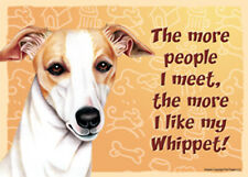 Whippet Sign - The more people I meet, the more I like my Whippet!