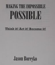 MAKING THE IMPOSSIBLE POSSIBLE ~Jason Boreyko~ THINK IT! ACT IT! BECOME IT! ~H/C