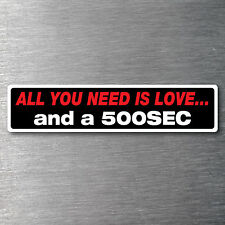 All you need is a 500SEC  sticker 10 yr water & fade proof vinyl mercedes