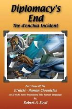 Diplomacy's End : The d'enchia Incident by Robert A. Boyd (2014, Paperback)