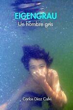 Eigengrau : El Hombre Gris by Carlos Diaz Calvi (2014, Paperback)