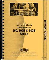 Case 350 351 500B 510B 511B 600B 610B 611B Gas LP Tractor Service Manual