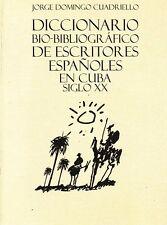 DICCIONARIO BIO-BIBLIOGRAFICO DE ESCRITORES ESPANOLES EN CUBA SIGLO XX  Cuban