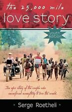 The 25,000 Mile Love Story : Youth Edition by Serge Roetheli (2014, Paperback)