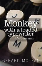 Monkey with a Loaded Typewriter : Mostly True Essays by Gerard McLean (2014,...