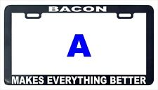 Bacon makes everything better funny humor license plate frame