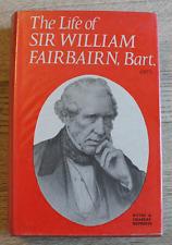 Life of Sir William Fairbairn - W. Fairbairn & W. Pole - Reprint Ed - 1970