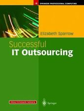 Successful IT Outsourcing : From Choosing a Provider to Managing the Project...