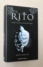 Il Rito Storia Vera di un Esorcista di Oggi - Matt Baglio Sperling & Kupfer 2009
