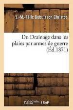Du drainage dans les plaies par armes de guerre par J-M-Felix Dubuisson...