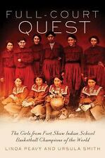 Full-Court Quest: The Girls from Fort Shaw Indian School Basketball Champions o