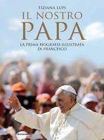 Il nostro papa. La prima biografia illustrata di Francesco - Tiziana Lupi -Nuovo