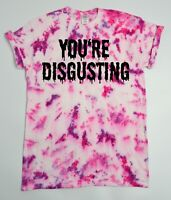 You're Disgusting Tie Dye T Shirt UNISEX Festival Grunge Emo Hipster Trippy Lit
